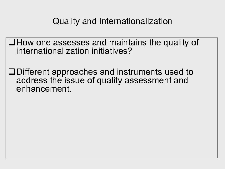 Quality and Internationalization q How one assesses and maintains the quality of internationalization initiatives?