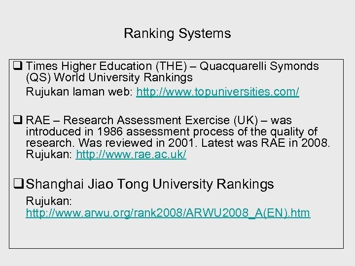 Ranking Systems q Times Higher Education (THE) – Quacquarelli Symonds (QS) World University Rankings