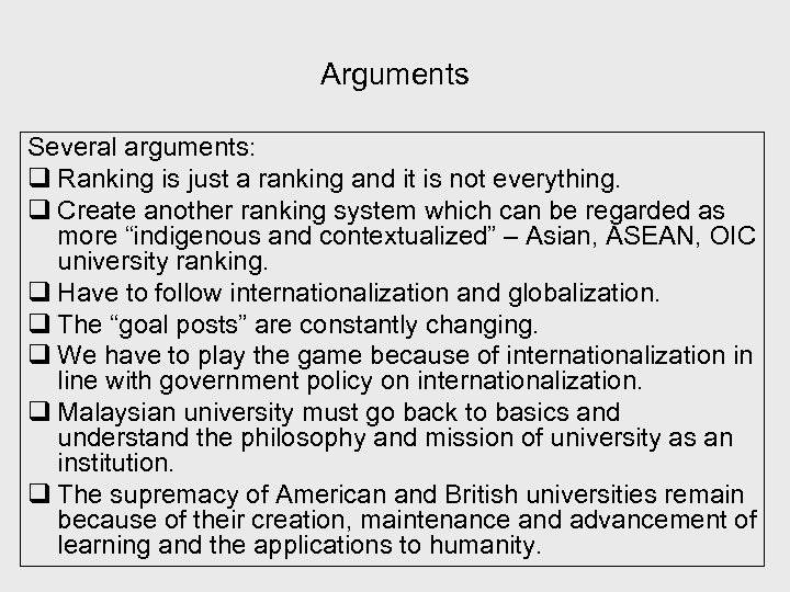 Arguments Several arguments: q Ranking is just a ranking and it is not everything.