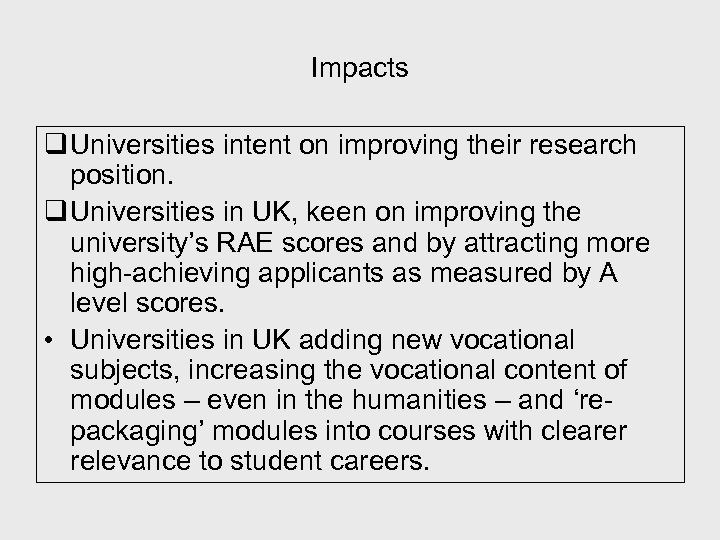 Impacts q Universities intent on improving their research position. q Universities in UK, keen