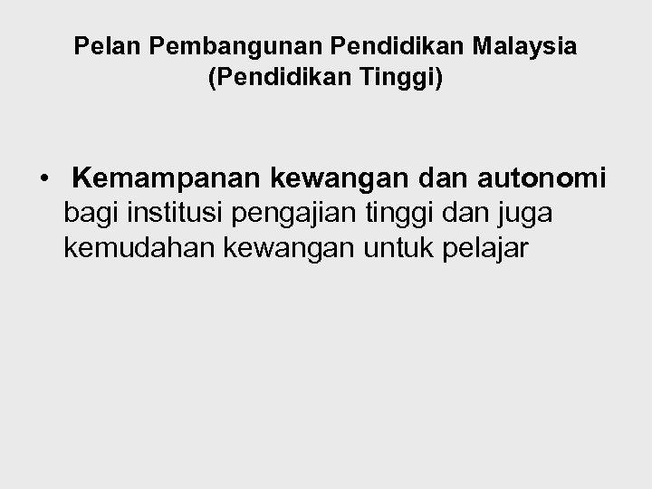 Pelan Pembangunan Pendidikan Malaysia (Pendidikan Tinggi) • Kemampanan kewangan dan autonomi bagi institusi pengajian