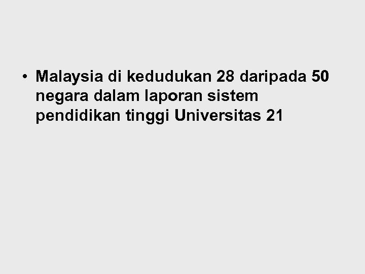 • Malaysia di kedudukan 28 daripada 50 negara dalam laporan sistem pendidikan tinggi