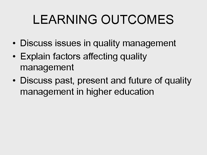 LEARNING OUTCOMES • Discuss issues in quality management • Explain factors affecting quality management