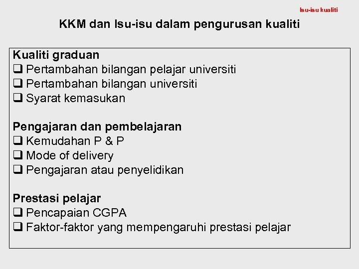 Isu-isu kualiti KKM dan Isu-isu dalam pengurusan kualiti Kualiti graduan q Pertambahan bilangan pelajar
