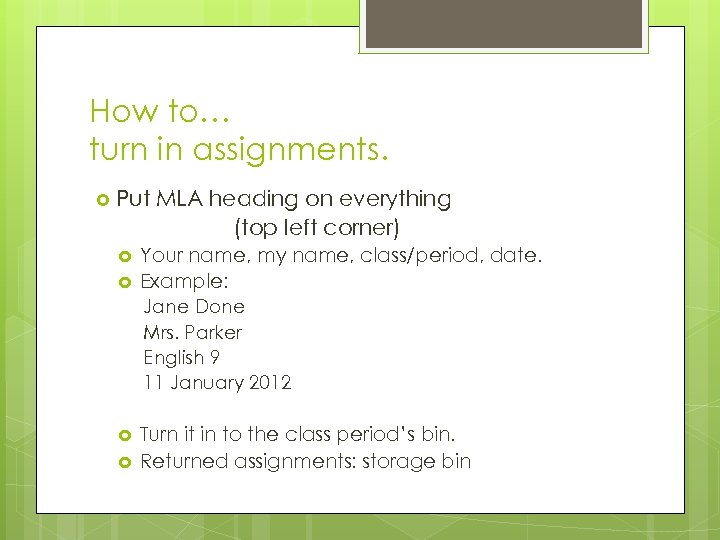 How to… turn in assignments. Put MLA heading on everything (top left corner) Your