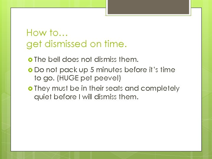 How to… get dismissed on time. The bell does not dismiss them. Do not