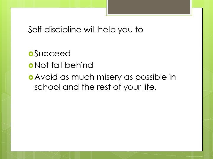 Self-discipline will help you to Succeed Not fall behind Avoid as much misery as