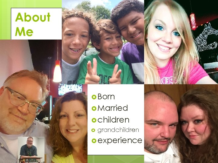 About Me Born Married children grandchildren experience