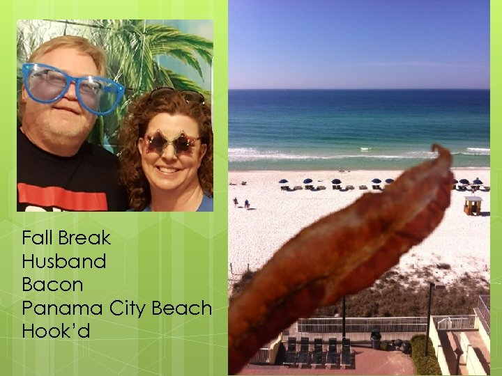 How to… Fall Break Husband Bacon Panama City Beach Hook'd Have a great year