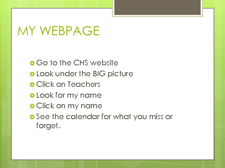MY WEBPAGE Go to the CHS website Look under the BIG picture Click on