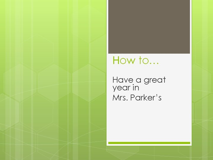 How to… Have a great year in Mrs. Parker's