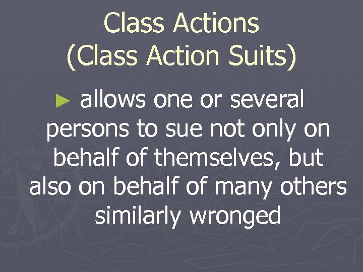 Class Actions (Class Action Suits) ► allows one or several persons to sue not