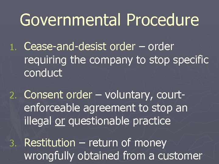 Governmental Procedure 1. Cease-and-desist order – order requiring the company to stop specific conduct