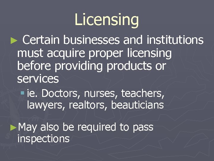 Licensing ► Certain businesses and institutions must acquire proper licensing before providing products or