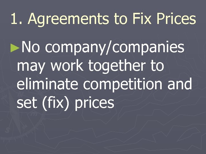 1. Agreements to Fix Prices ►No company/companies may work together to eliminate competition and