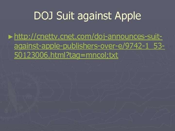 DOJ Suit against Apple ► http: //cnettv. cnet. com/doj-announces-suit- against-apple-publishers-over-e/9742 -1_5350123006. html? tag=mncol; txt