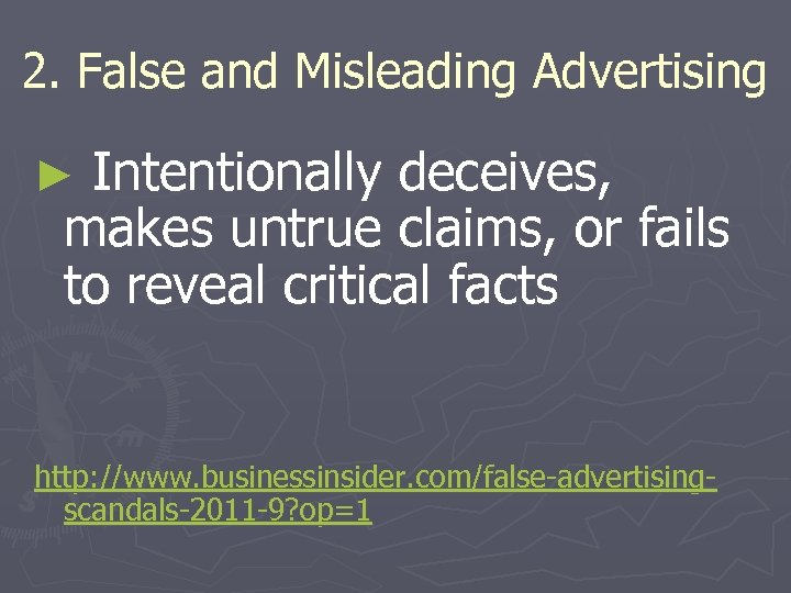 2. False and Misleading Advertising ► Intentionally deceives, makes untrue claims, or fails to