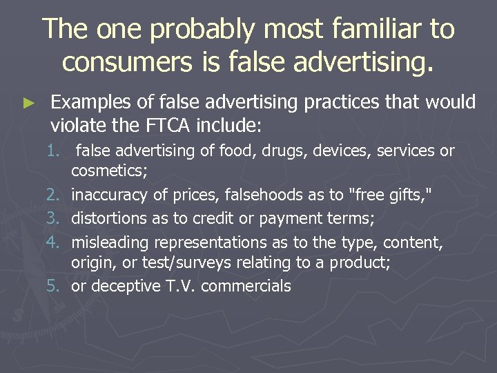 The one probably most familiar to consumers is false advertising. ► Examples of false