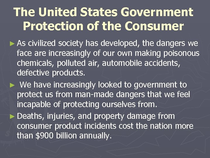 The United States Government Protection of the Consumer ► As civilized society has developed,