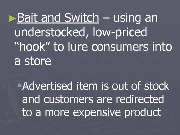 """►Bait and Switch – using an understocked, low-priced """"hook"""" to lure consumers into a"""