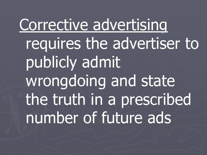 Corrective advertising requires the advertiser to publicly admit wrongdoing and state the truth in