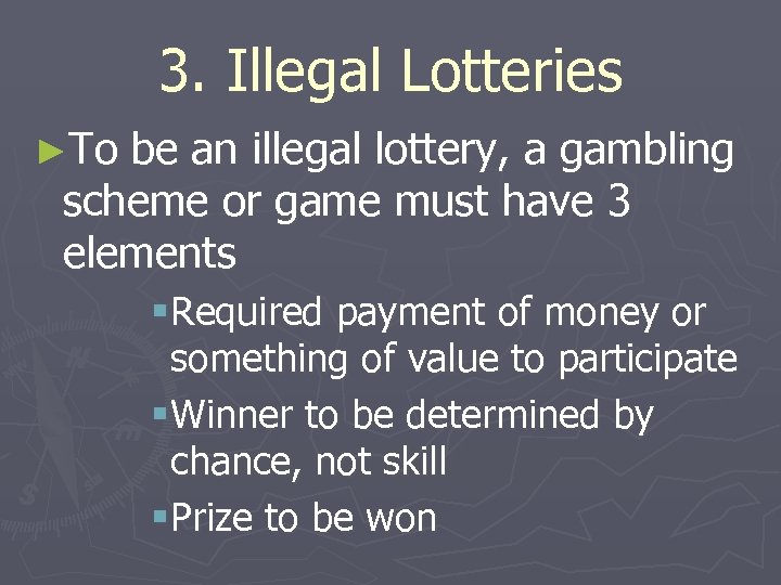 3. Illegal Lotteries ►To be an illegal lottery, a gambling scheme or game must