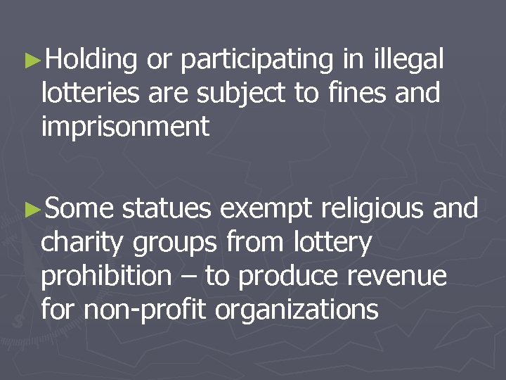 ►Holding or participating in illegal lotteries are subject to fines and imprisonment ►Some statues