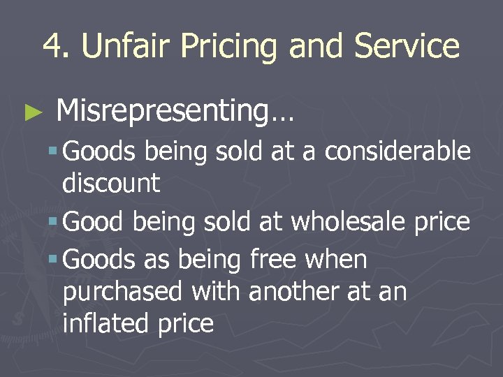 4. Unfair Pricing and Service ► Misrepresenting… § Goods being sold at a considerable