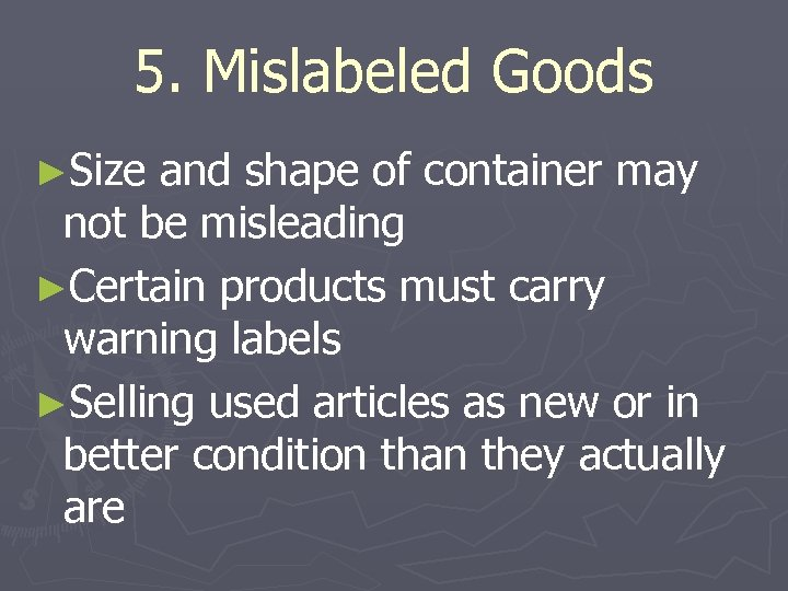 5. Mislabeled Goods ►Size and shape of container may not be misleading ►Certain products