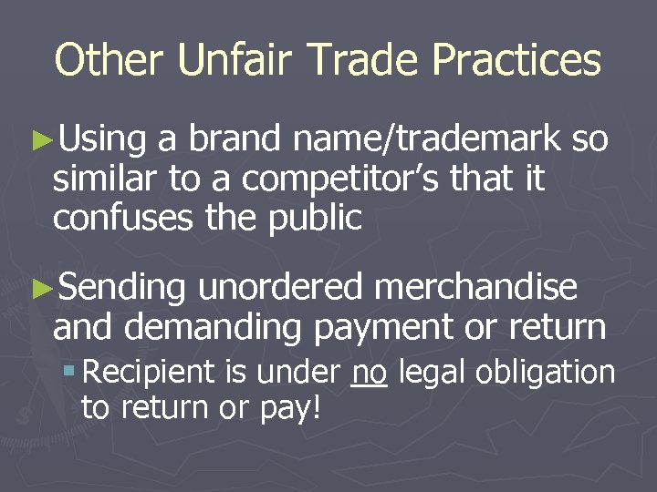 Other Unfair Trade Practices ►Using a brand name/trademark so similar to a competitor's that
