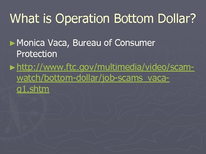 What is Operation Bottom Dollar? ► Monica Vaca, Bureau of Consumer Protection ► http: