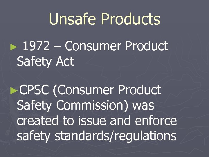 Unsafe Products ► 1972 – Consumer Product Safety Act ►CPSC (Consumer Product Safety Commission)