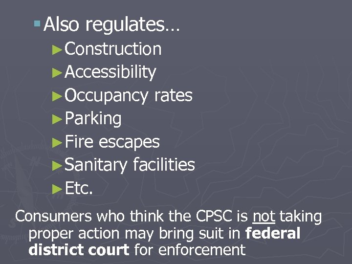 § Also regulates… ►Construction ►Accessibility ►Occupancy rates ►Parking ►Fire escapes ►Sanitary facilities ►Etc. Consumers