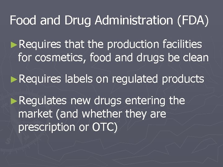 Food and Drug Administration (FDA) ►Requires that the production facilities for cosmetics, food and