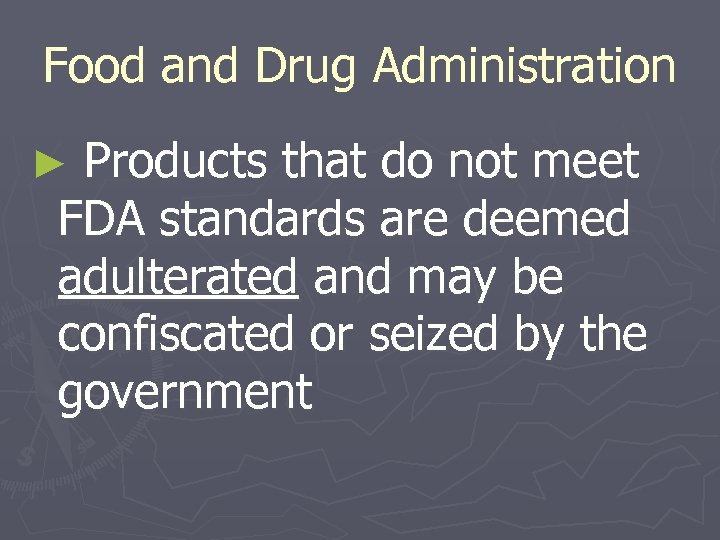 Food and Drug Administration ► Products that do not meet FDA standards are deemed