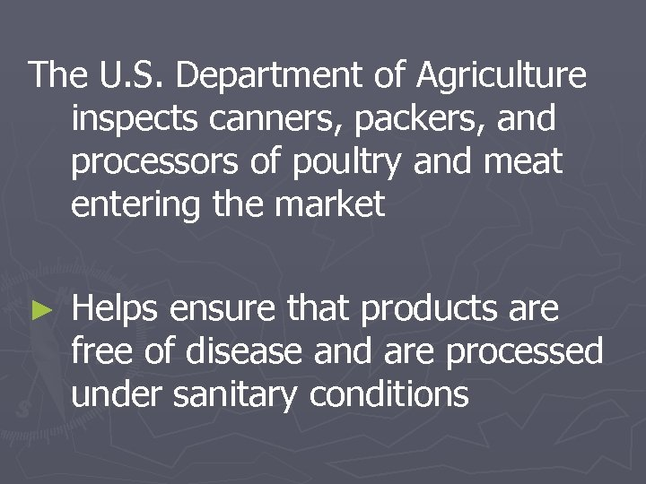 The U. S. Department of Agriculture inspects canners, packers, and processors of poultry and