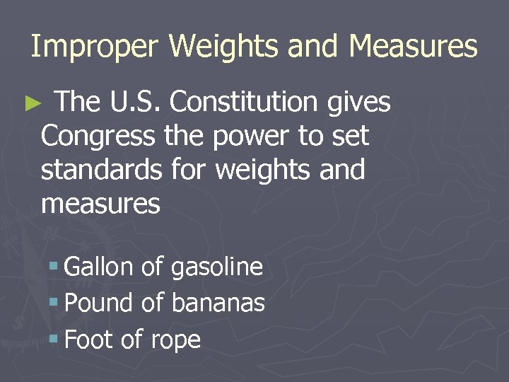Improper Weights and Measures ► The U. S. Constitution gives Congress the power to