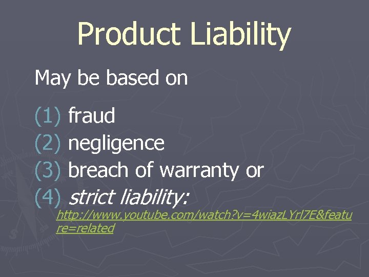 Product Liability May be based on (1) fraud (2) negligence (3) breach of warranty