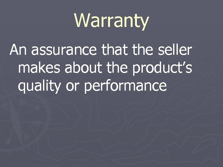 Warranty An assurance that the seller makes about the product's quality or performance