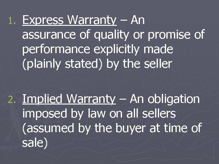 1. Express Warranty – An assurance of quality or promise of performance explicitly made
