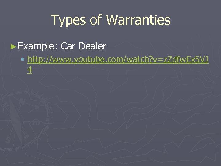 Types of Warranties ► Example: Car Dealer § http: //www. youtube. com/watch? v=z. Zdfw.
