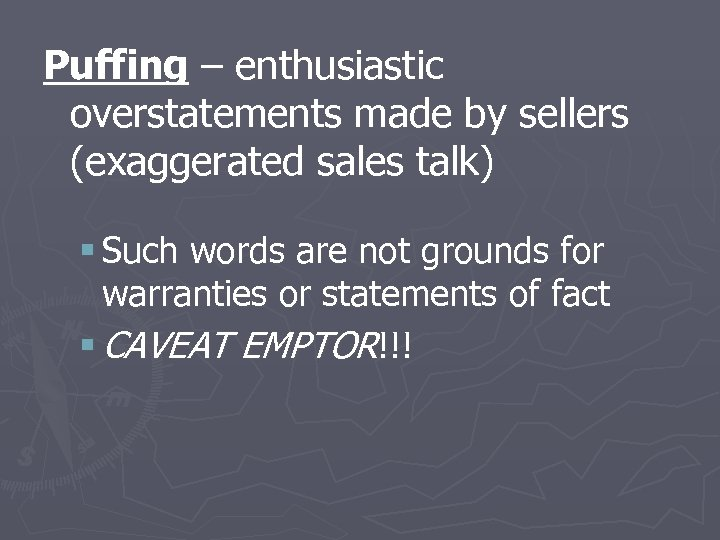 Puffing – enthusiastic overstatements made by sellers (exaggerated sales talk) § Such words are