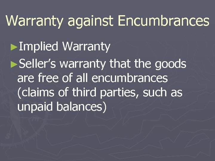Warranty against Encumbrances ►Implied Warranty ►Seller's warranty that the goods are free of all