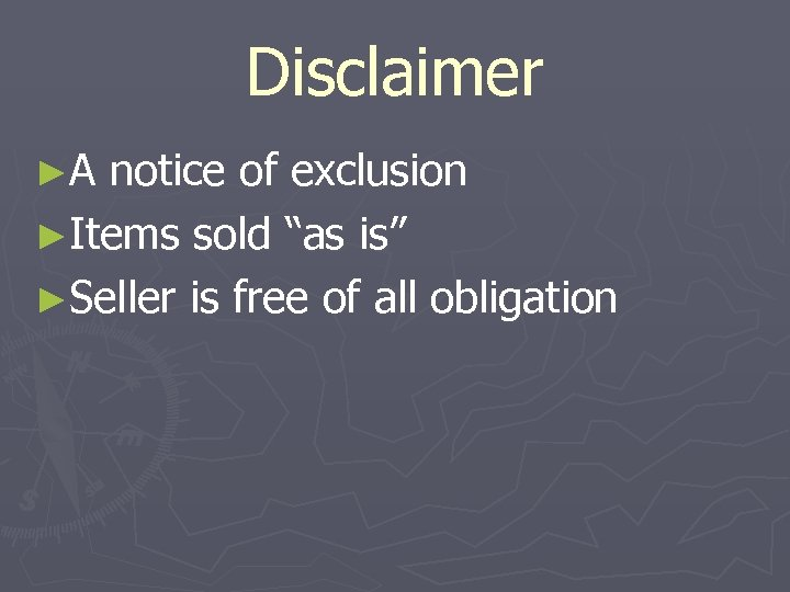 """Disclaimer ►A notice of exclusion ►Items sold """"as is"""" ►Seller is free of all"""