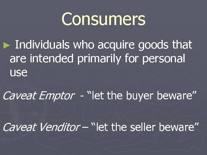Consumers ► Individuals who acquire goods that are intended primarily for personal use Caveat