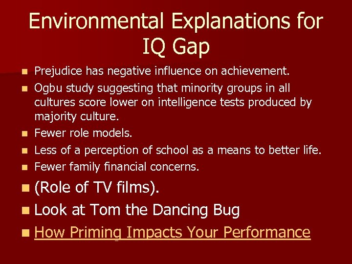 Environmental Explanations for IQ Gap n n n Prejudice has negative influence on achievement.