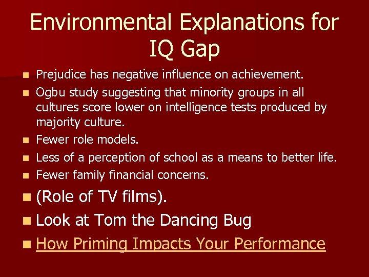 Environmental Explanations for IQ Gap n n n Prejudice has negative influence on achievement.
