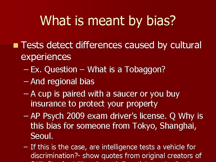 What is meant by bias? n Tests detect differences caused by cultural experiences –