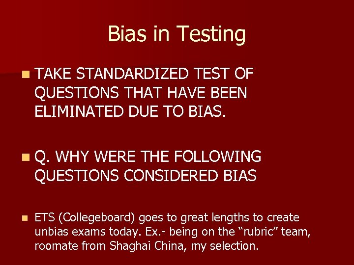 Bias in Testing n TAKE STANDARDIZED TEST OF QUESTIONS THAT HAVE BEEN ELIMINATED DUE