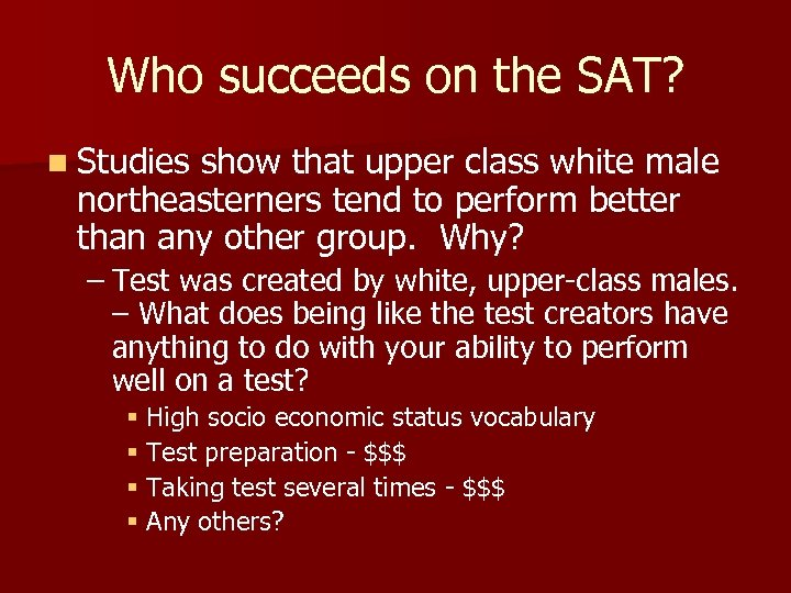 Who succeeds on the SAT? n Studies show that upper class white male northeasterners
